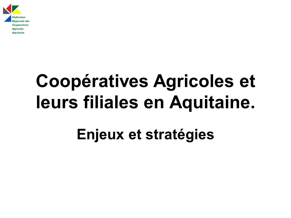 Coopératives Agricoles et leurs filiales en Aquitaine. Enjeux et stratégies