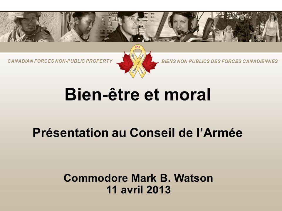 CANADIAN FORCES NON-PUBLIC PROPERTY BIENS NON PUBLICS DES FORCES CANADIENNES Bien-être et moral Présentation au Conseil de lArmée Commodore Mark B.