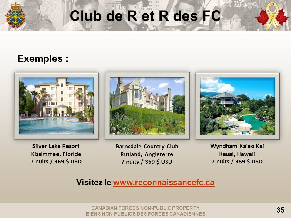 CANADIAN FORCES NON-PUBLIC PROPERTY BIENS NON PUBLICS DES FORCES CANADIENNES 35 Club de R et R des FC Exemples : Visitez le www.reconnaissancefc.cawww