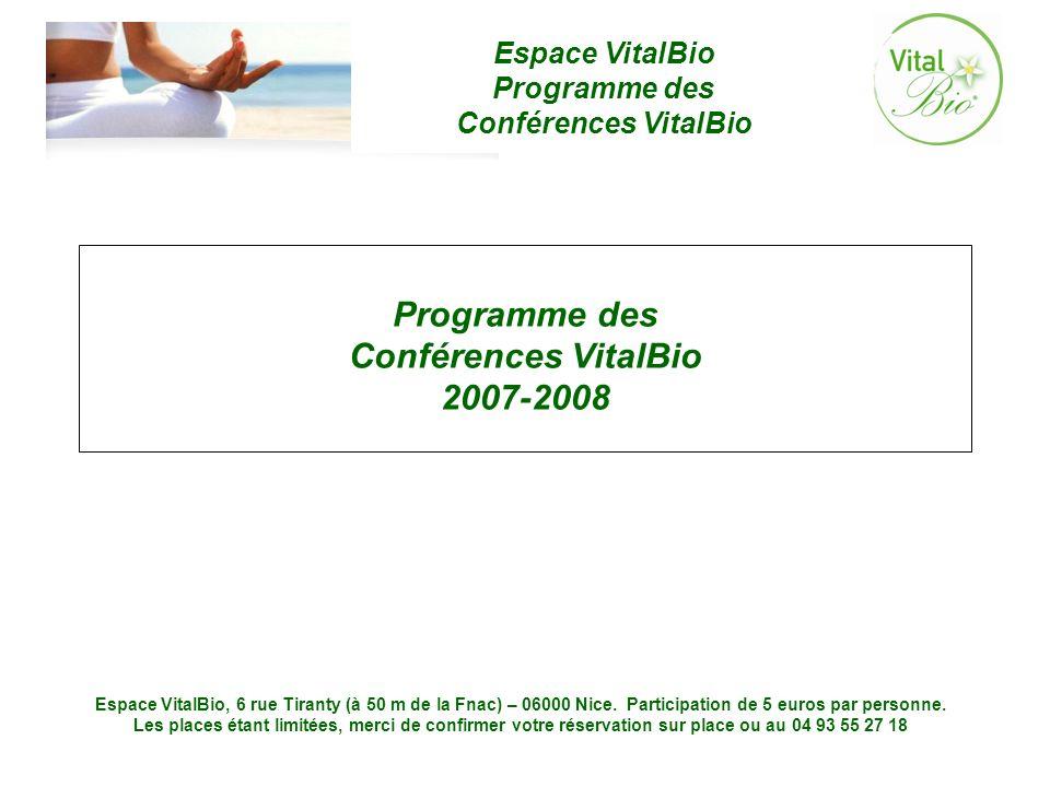 Espace VitalBio Programme des Conférences VitalBio Espace VitalBio, 6 rue Tiranty (à 50 m de la Fnac) – 06000 Nice.
