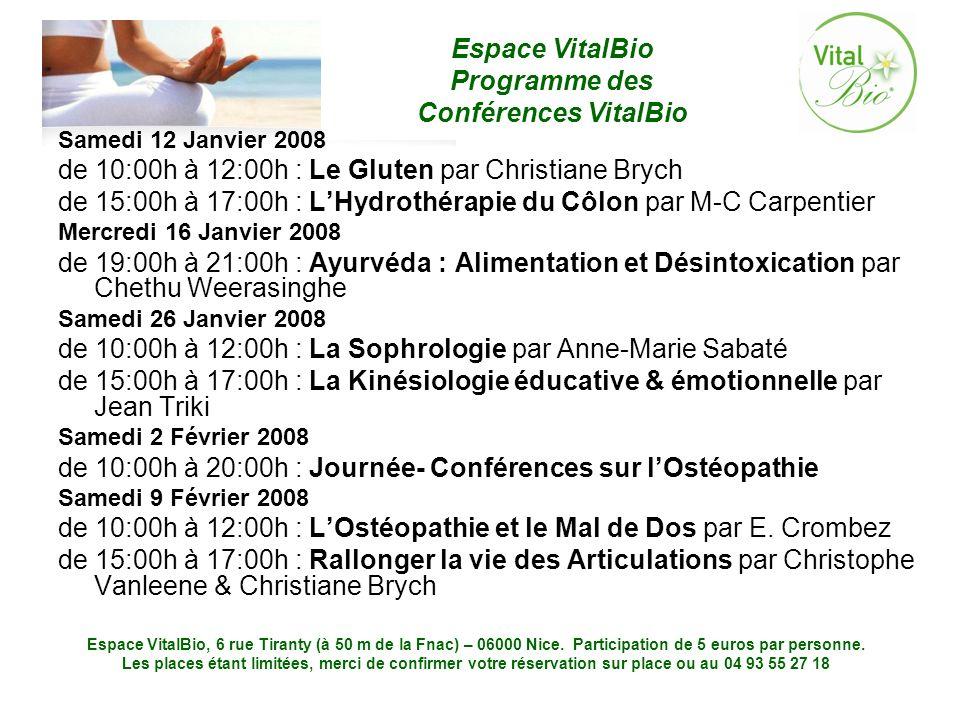 Espace VitalBio Programme des Conférences VitalBio Espace VitalBio, 6 rue Tiranty (à 50 m de la Fnac) – 06000 Nice. Participation de 5 euros par perso