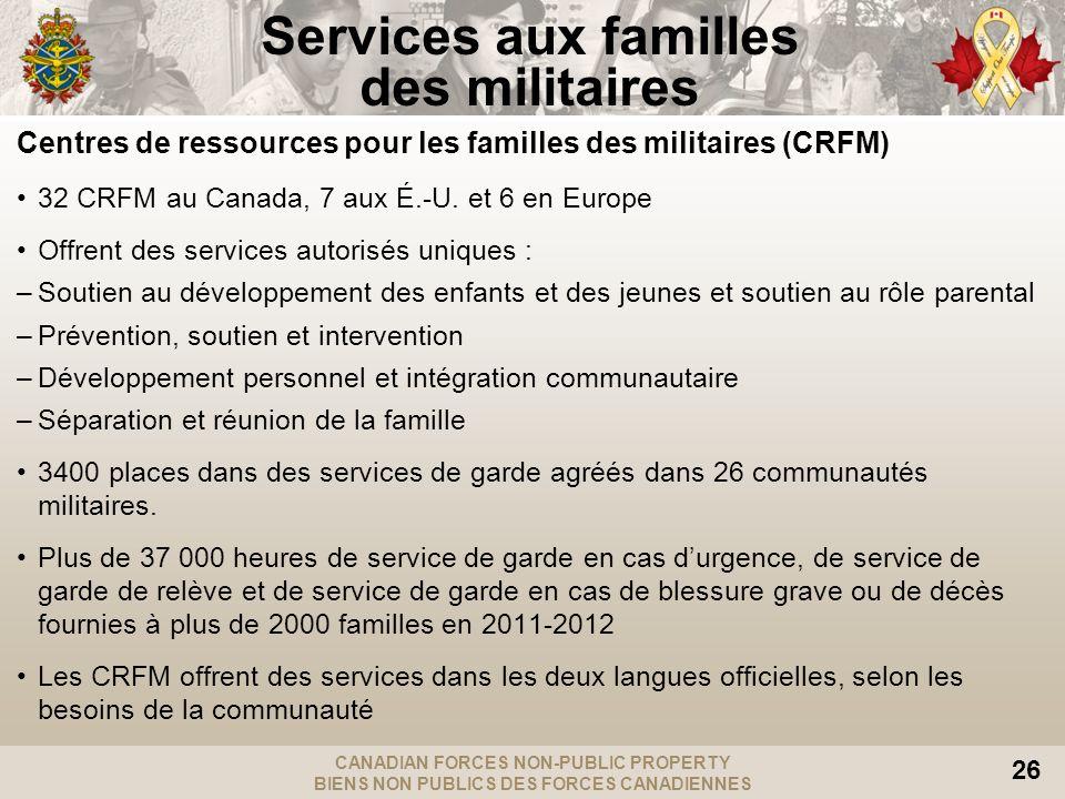 CANADIAN FORCES NON-PUBLIC PROPERTY BIENS NON PUBLICS DES FORCES CANADIENNES 26 Centres de ressources pour les familles des militaires (CRFM) 32 CRFM au Canada, 7 aux É.-U.