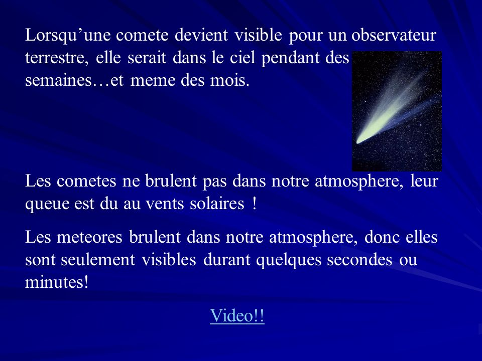 Météorïdes Météore Météorite Une météroïde est une roche dans lespace sur un trajet vers la Terre elle devient une météore quand elle touche latmosphere de la Terre est brule elle devient une météorite si elle ne brûle pas complètement et elle atteint la surface de la Terre