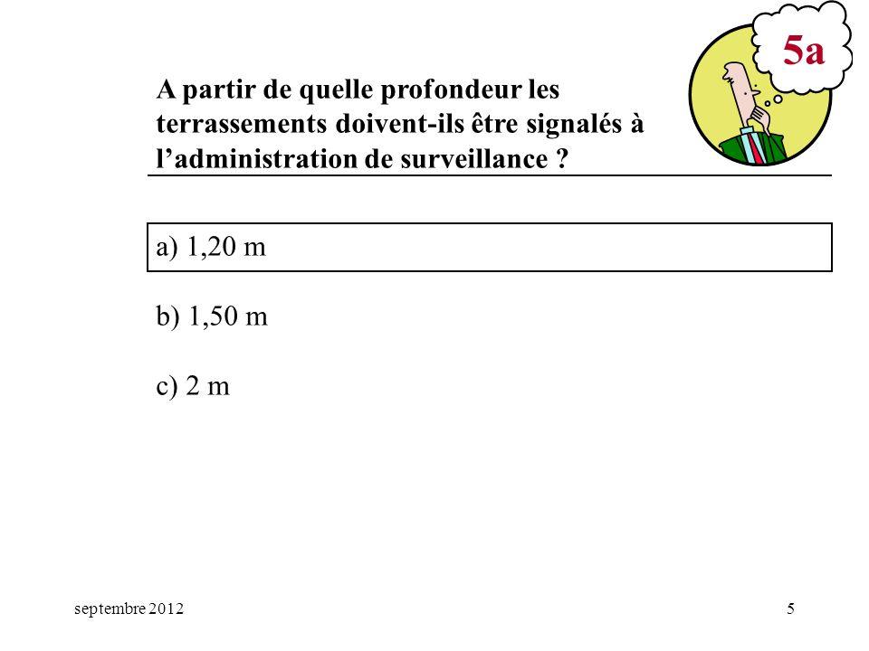 septembre 20125 a) 1,20 m b) 1,50 m c) 2 m 5a A partir de quelle profondeur les terrassements doivent-ils être signalés à ladministration de surveilla