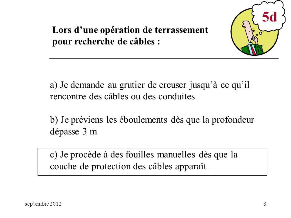 septembre 20128 a) Je demande au grutier de creuser jusquà ce quil rencontre des câbles ou des conduites b) Je préviens les éboulements dès que la pro