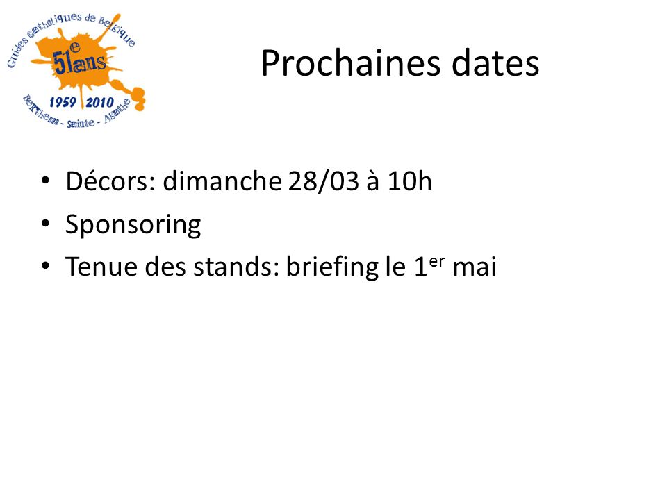 Prochaines dates Décors: dimanche 28/03 à 10h Sponsoring Tenue des stands: briefing le 1 er mai