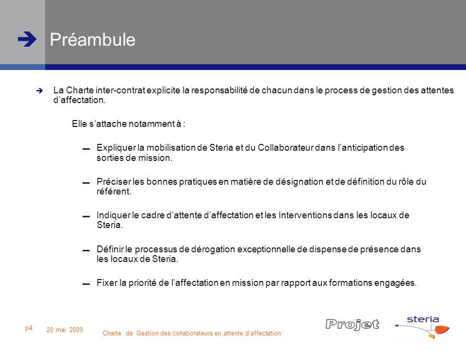 Charte de Gestion des collaborateurs en attente daffectation 20 mai 2009 p5 Responsabilités de Steria Steria se focalise sur laffectation en mission du collaborateur en fonction de ses compétences et y porte une attention particulière.