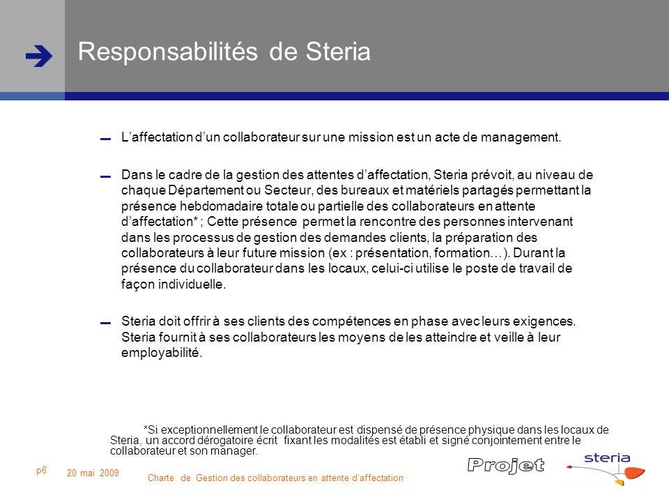 Charte de Gestion des collaborateurs en attente daffectation 20 mai 2009 p7 Responsabilités de Steria Laffectation sur une mission et son démarrage est prioritaire sur : les Interventions, les modules de formation commencés, dune durée supérieure à 5 jours ouvrés consécutifs.