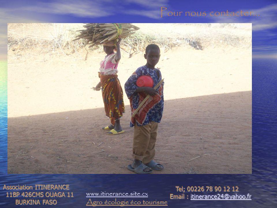 Association ITINERANCE 11BP 426CMS OUAGA 11 11BP 426CMS OUAGA 11 BURKINA FASO Tel; 00226 78 90 12 12 Tel; 00226 78 90 12 12 Email : itinerance24@yahoo.fr itinerance24@yahoo.fr www.itinerance.site.cx Agro écologie éco tourisme Pour nous contacter…