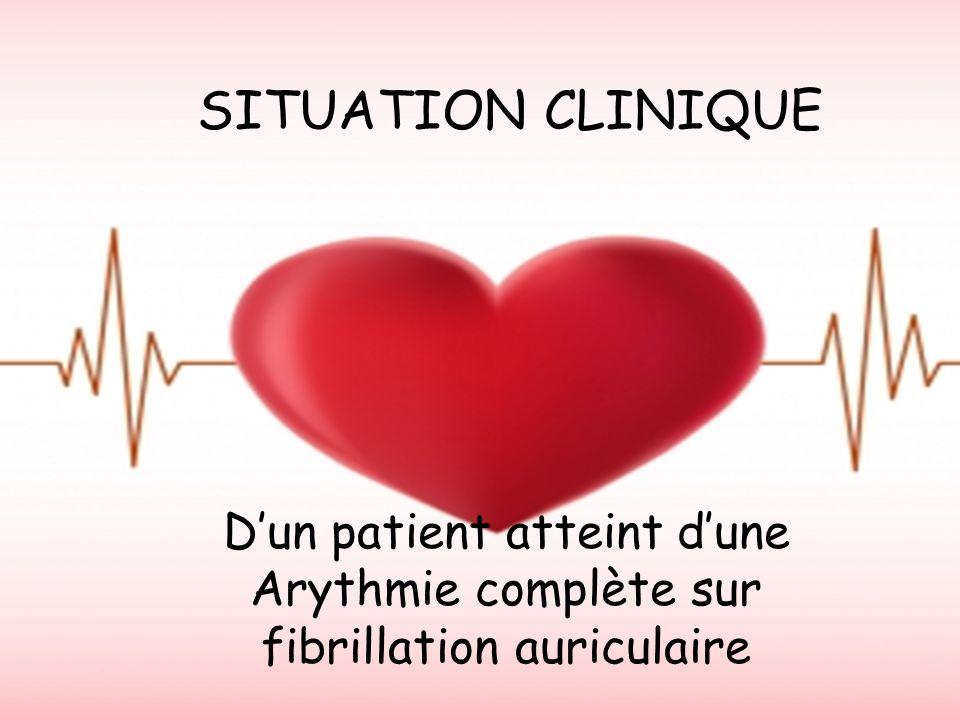 SITUATION CLINIQUE Dun patient atteint dune Arythmie complète sur fibrillation auriculaire