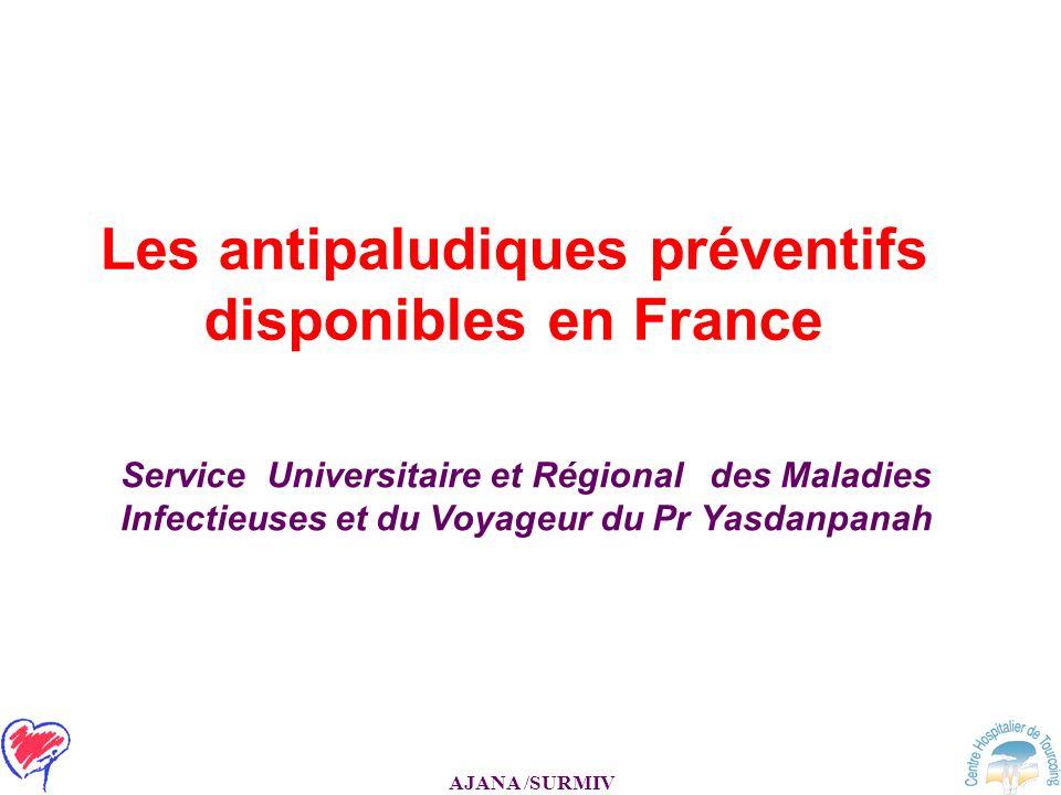 AJANA /SURMIV Les antipaludiques préventifs disponibles en France Service Universitaire et Régional des Maladies Infectieuses et du Voyageur du Pr Yas