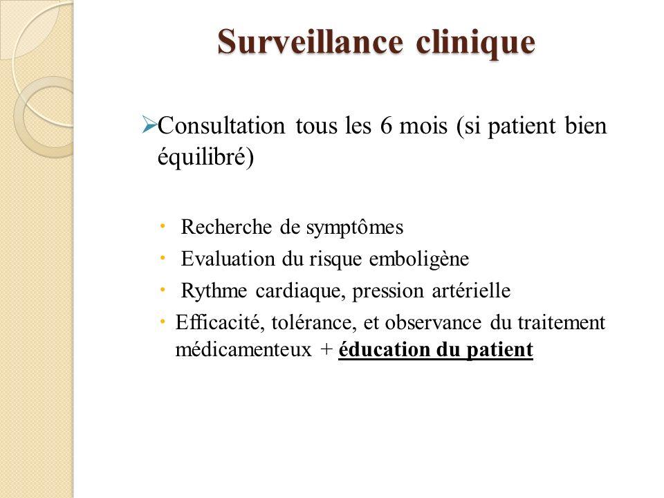 Surveillance clinique Consultation tous les 6 mois (si patient bien équilibré) Recherche de symptômes Evaluation du risque emboligène Rythme cardiaque