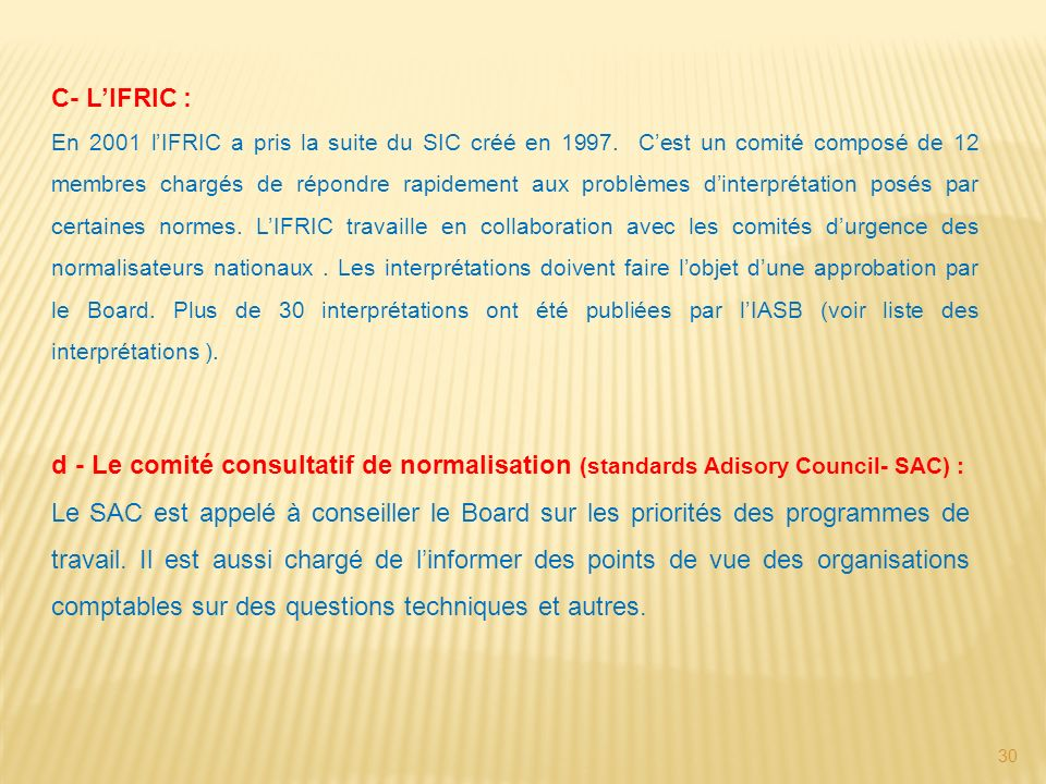 30 C- LIFRIC : En 2001 lIFRIC a pris la suite du SIC créé en 1997. Cest un comité composé de 12 membres chargés de répondre rapidement aux problèmes d