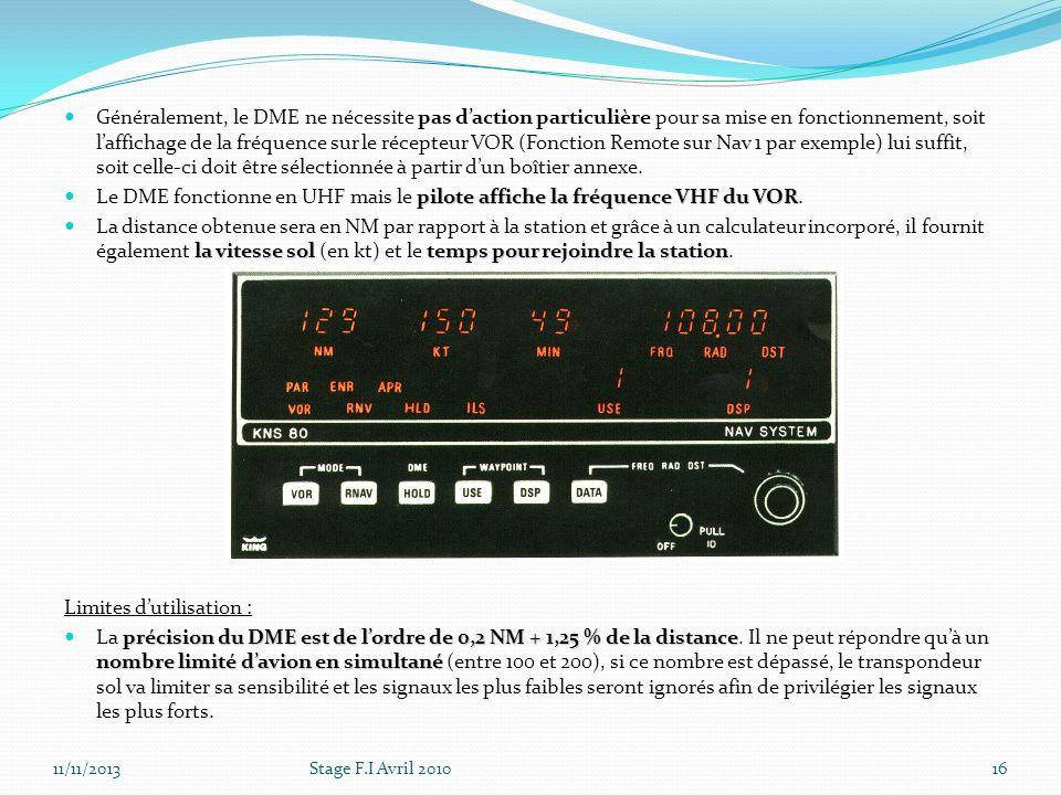 Généralement, le DME ne nécessite pas daction particulière pour sa mise en fonctionnement, soit laffichage de la fréquence sur le récepteur VOR (Fonct