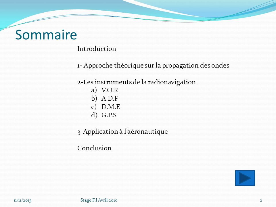 Sommaire 2 Introduction 1- Approche théorique sur la propagation des ondes 2-Les instruments de la radionavigation a)V.O.R b)A.D.F c)D.M.E d)G.P.S 3-A