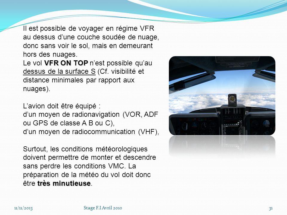 Stage F.I Avril 201031 Il est possible de voyager en régime VFR au dessus dune couche soudée de nuage, donc sans voir le sol, mais en demeurant hors d