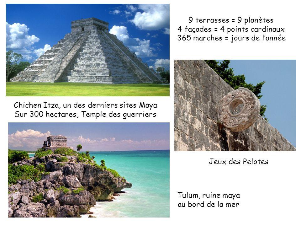 Chichen Itza, un des derniers sites Maya Sur 300 hectares, Temple des guerriers 9 terrasses = 9 planètes 4 façades = 4 points cardinaux 365 marches =