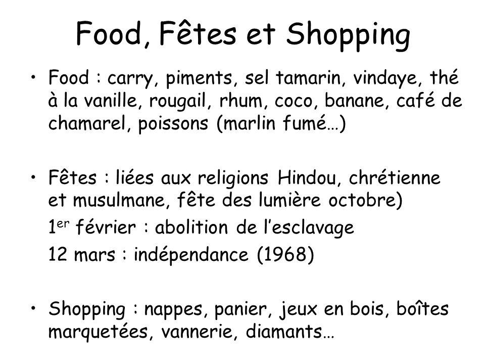 Food, Fêtes et Shopping Food : carry, piments, sel tamarin, vindaye, thé à la vanille, rougail, rhum, coco, banane, café de chamarel, poissons (marlin
