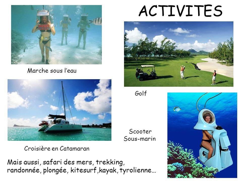 ACTIVITES Marche sous leau Croisière en Catamaran Scooter Sous-marin Mais aussi, safari des mers, trekking, randonnée, plongée, kitesurf,kayak, tyroli