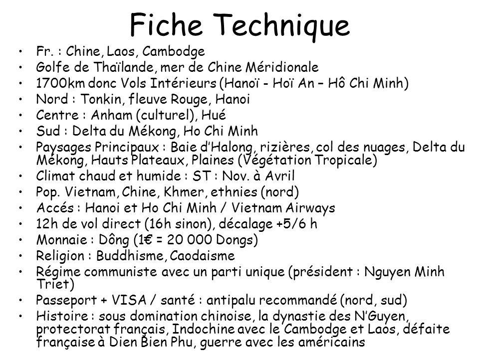 Fiche Technique Fr. : Chine, Laos, Cambodge Golfe de Thaïlande, mer de Chine Méridionale 1700km donc Vols Intérieurs (Hanoï - Hoï An – Hô Chi Minh) No