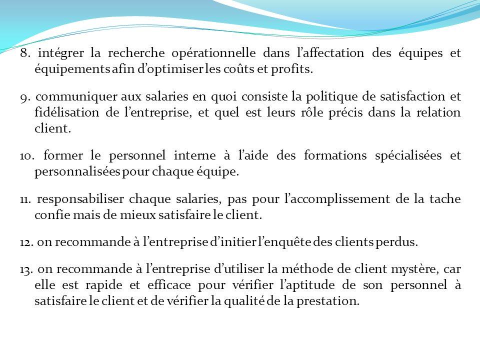 8. intégrer la recherche opérationnelle dans laffectation des équipes et équipements afin doptimiser les coûts et profits. 9. communiquer aux salaries