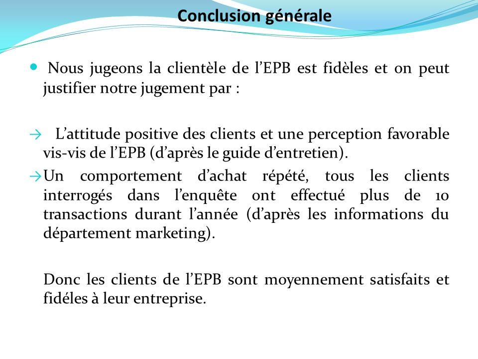 Nous jugeons la clientèle de lEPB est fidèles et on peut justifier notre jugement par : Lattitude positive des clients et une perception favorable vis