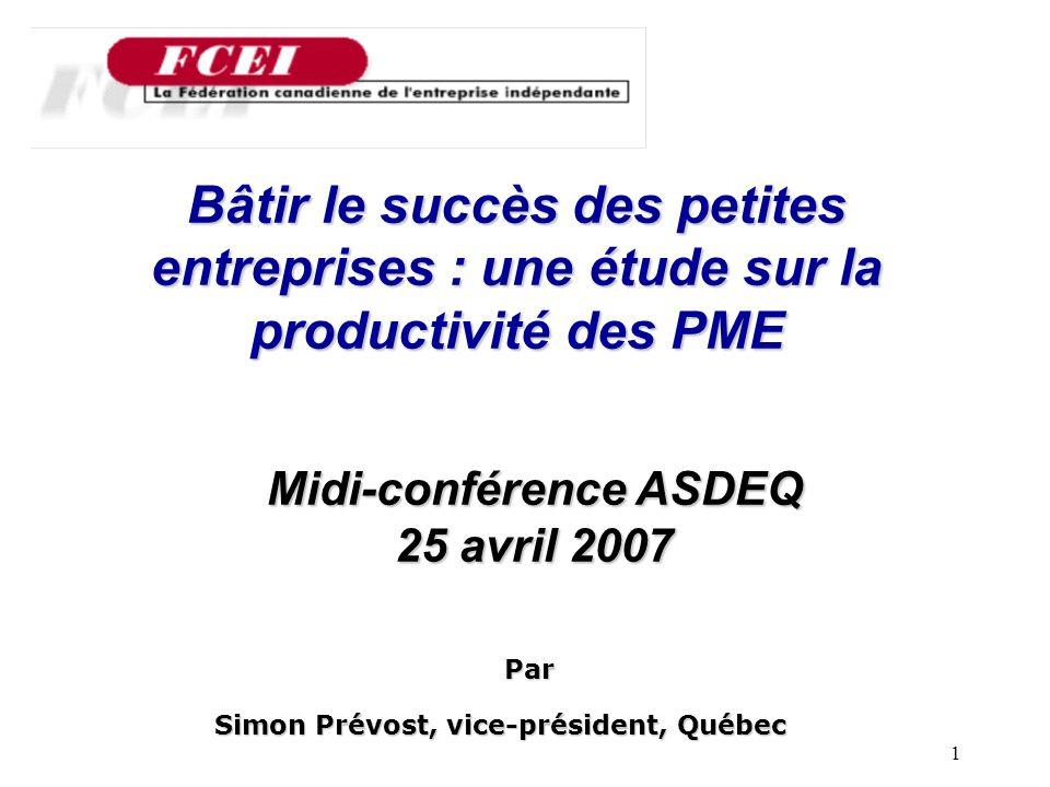 1 Bâtir le succès des petites entreprises : une étude sur la productivité des PME Par Simon Prévost, vice-président, Québec Midi-conférence ASDEQ 25 avril 2007