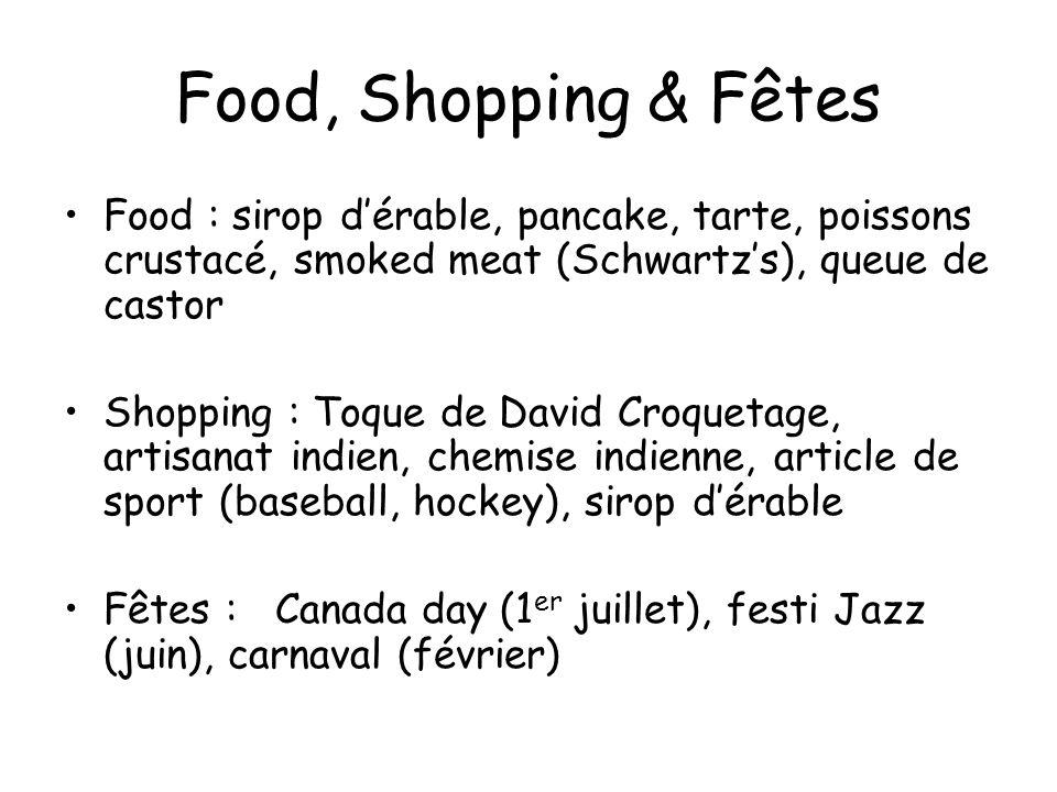 Food, Shopping & Fêtes Food : sirop dérable, pancake, tarte, poissons crustacé, smoked meat (Schwartzs), queue de castor Shopping : Toque de David Cro