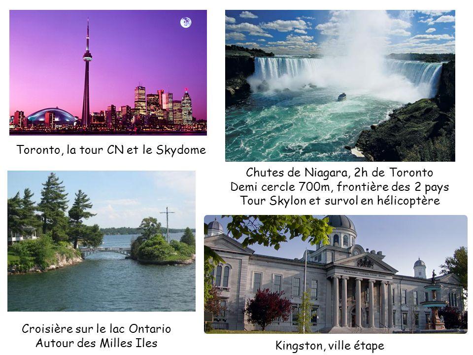 Toronto, la tour CN et le Skydome Chutes de Niagara, 2h de Toronto Demi cercle 700m, frontière des 2 pays Tour Skylon et survol en hélicoptère Kingsto