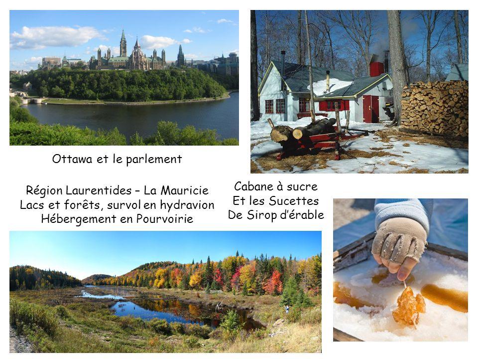 Ottawa et le parlement Cabane à sucre Et les Sucettes De Sirop dérable Région Laurentides – La Mauricie Lacs et forêts, survol en hydravion Hébergemen
