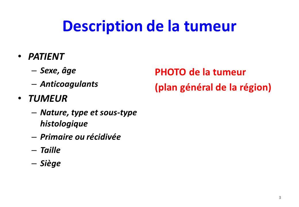 Description de la tumeur PATIENT – Sexe, âge – Anticoagulants TUMEUR – Nature, type et sous-type histologique – Primaire ou récidivée – Taille – Siège