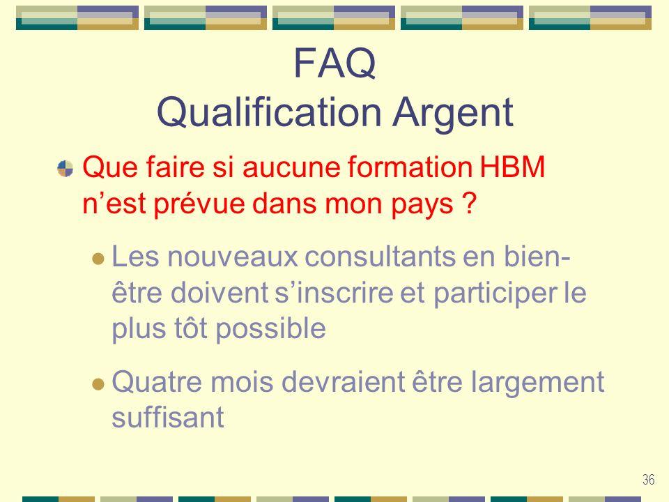 36 FAQ Qualification Argent Que faire si aucune formation HBM nest prévue dans mon pays ? Les nouveaux consultants en bien- être doivent sinscrire et