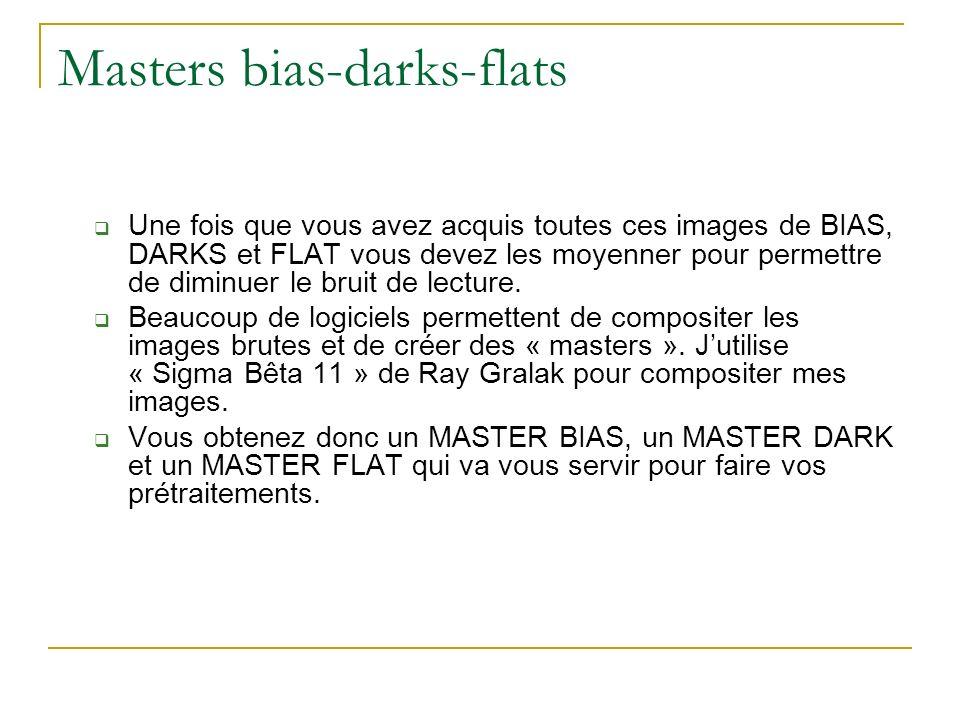 Masters bias-darks-flats Une fois que vous avez acquis toutes ces images de BIAS, DARKS et FLAT vous devez les moyenner pour permettre de diminuer le