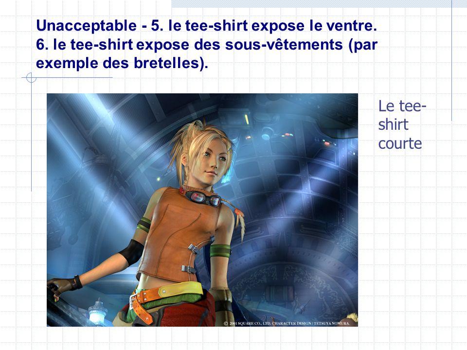 Unacceptable - 5. le tee-shirt expose le ventre. 6. le tee-shirt expose des sous-vêtements (par exemple des bretelles). Le tee- shirt courte