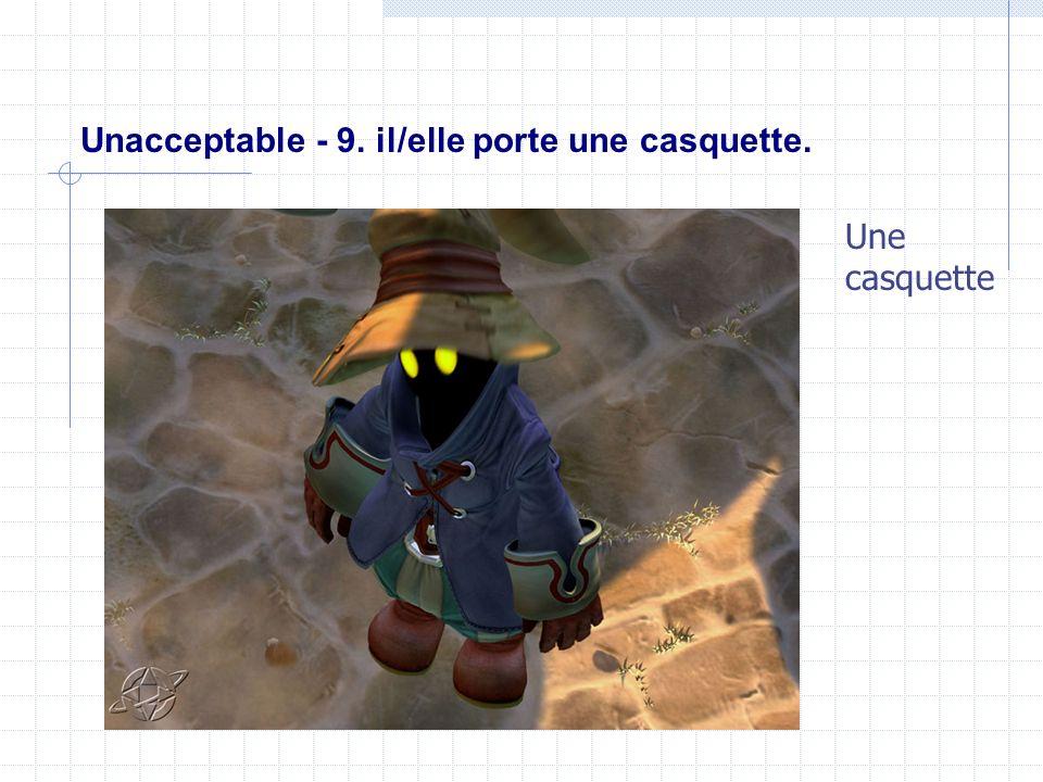 Unacceptable - 9. il/elle porte une casquette. Une casquette