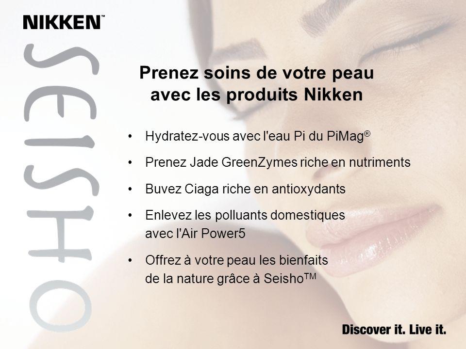 Prenez soins de votre peau avec les produits Nikken Hydratez-vous avec l'eau Pi du PiMag ® Prenez Jade GreenZymes riche en nutriments Buvez Ciaga rich