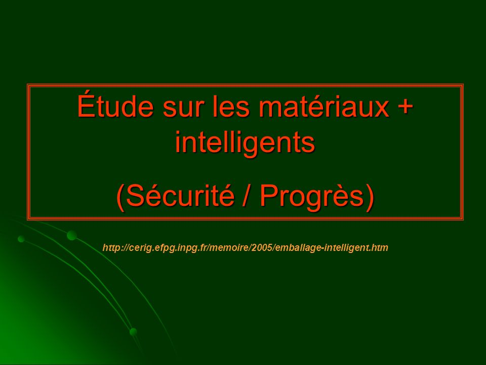 Étude sur les matériaux + intelligents (Sécurité / Progrès) http://cerig.efpg.inpg.fr/memoire/2005/emballage-intelligent.htm