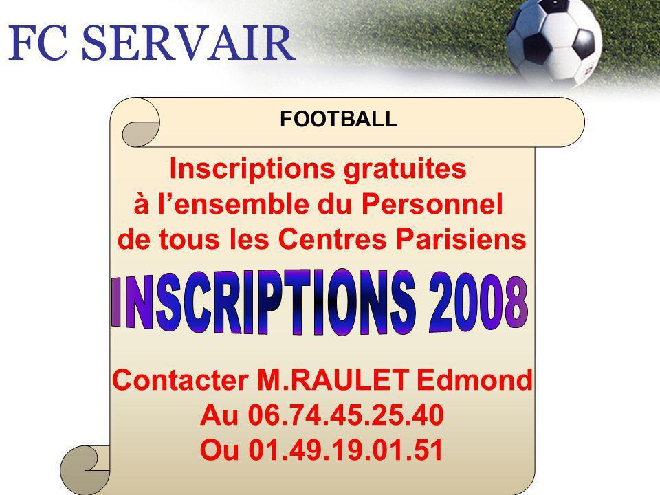 FC SERVAIR Inscriptions gratuites à lensemble du Personnel de tous les Centres Parisiens Contacter M.RAULET Edmond Au 06.74.45.25.40 Ou 01.49.19.01.51