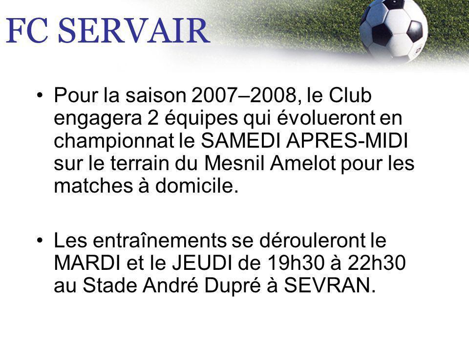 Pour la saison 2007–2008, le Club engagera 2 équipes qui évolueront en championnat le SAMEDI APRES-MIDI sur le terrain du Mesnil Amelot pour les match