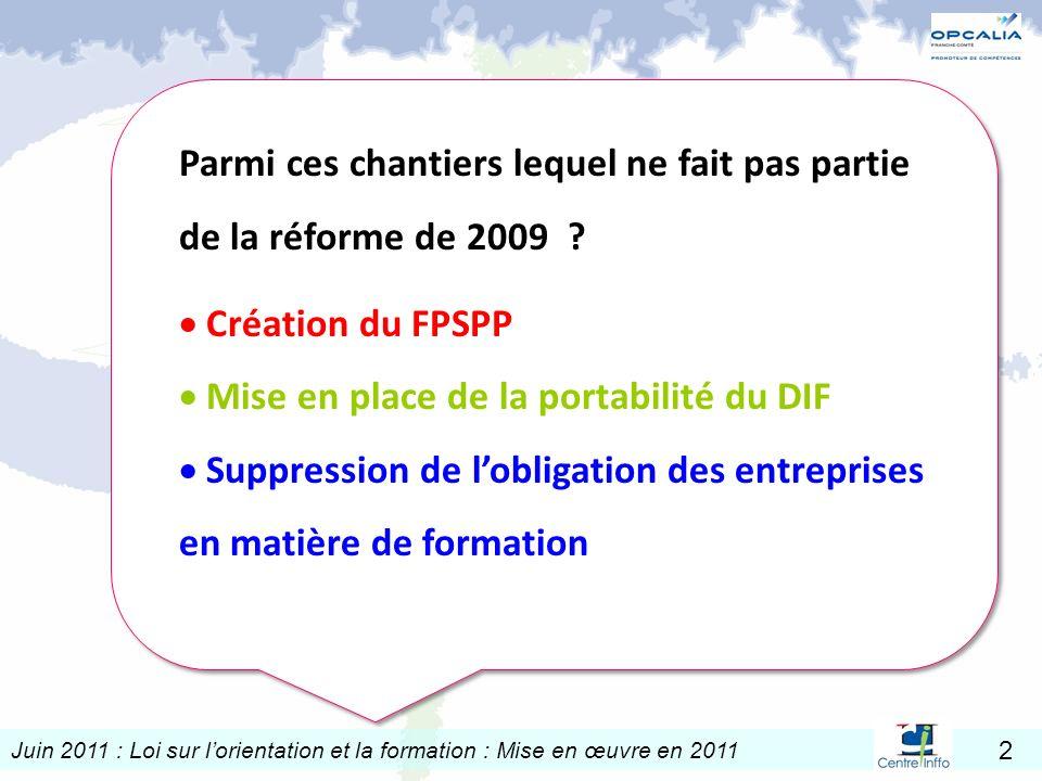 Juin 2011 : Loi sur lorientation et la formation : Mise en œuvre en 2011 2 Parmi ces chantiers lequel ne fait pas partie de la réforme de 2009 ? Créat