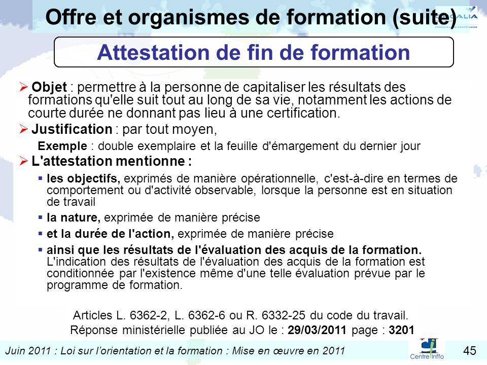 Juin 2011 : Loi sur lorientation et la formation : Mise en œuvre en 2011 45 Articles L. 6362-2, L. 6362-6 ou R. 6332-25 du code du travail. Réponse mi