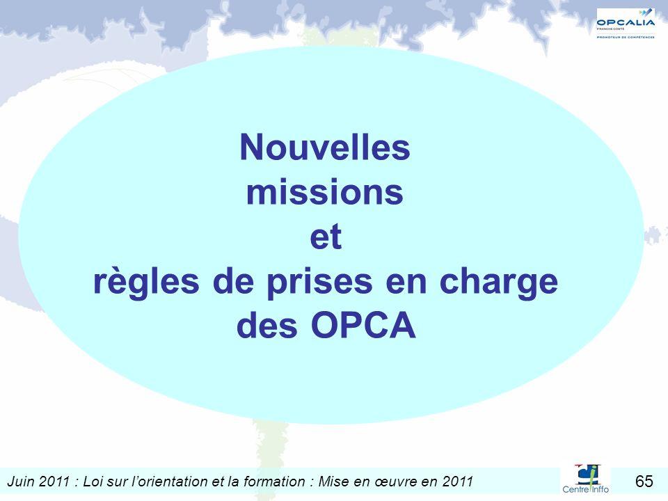 Juin 2011 : Loi sur lorientation et la formation : Mise en œuvre en 2011 65 Nouvelles missions et règles de prises en charge des OPCA