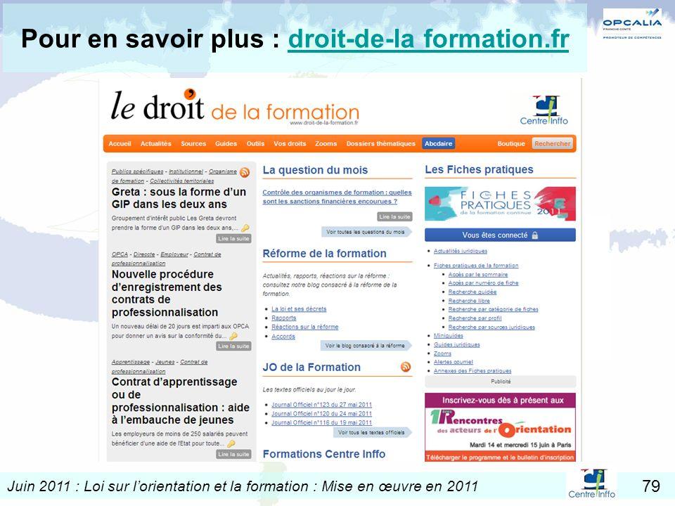 Juin 2011 : Loi sur lorientation et la formation : Mise en œuvre en 2011 79 Pour en savoir plus : droit-de-la formation.frdroit-de-la formation.fr
