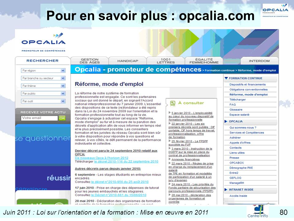 Juin 2011 : Loi sur lorientation et la formation : Mise en œuvre en 2011 80 Pour en savoir plus : opcalia.com