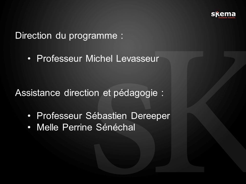 Direction du programme : Professeur Michel Levasseur Assistance direction et pédagogie : Professeur Sébastien Dereeper Melle Perrine Sénéchal