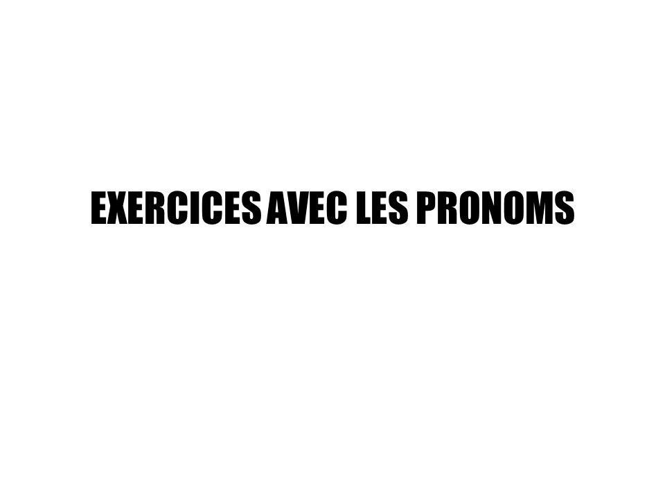 EXERCICES AVEC LES PRONOMS