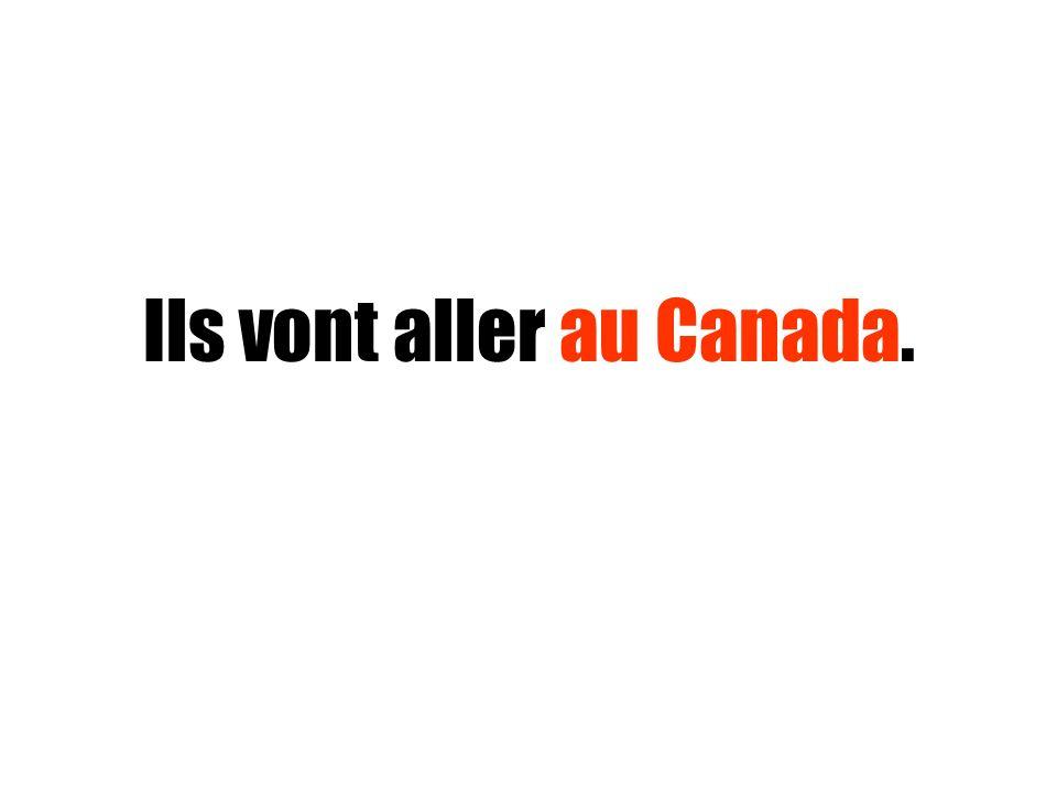 Ils vont aller au Canada.