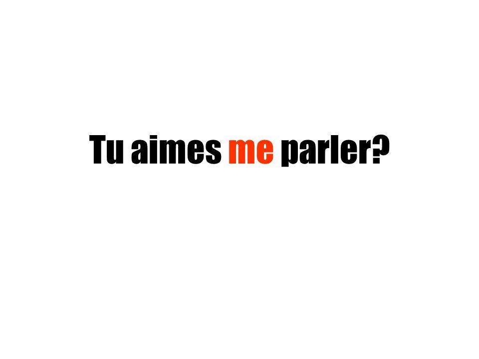 Tu aimes me parler?