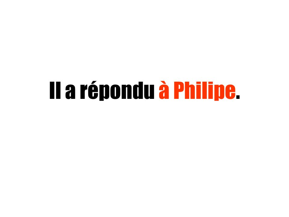 Il a répondu à Philipe.