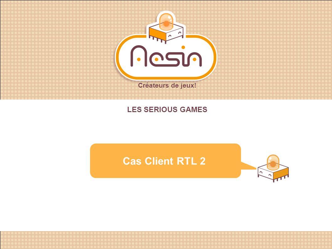 Créateurs de jeux! Cas Client RTL 2 LES SERIOUS GAMES